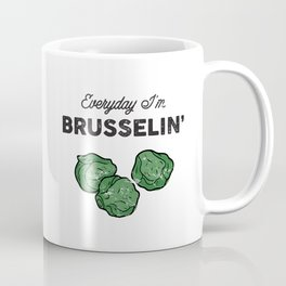 Everyday I'm Brusselin' Coffee Mug