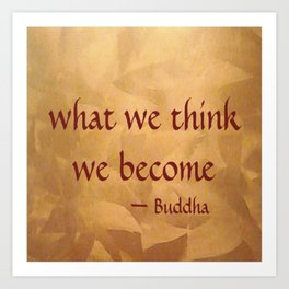 Buddha Quote - What We Think We Become - Famous Quote Art Print
