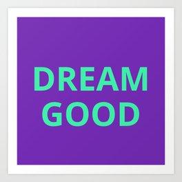 Dream Good Art Print