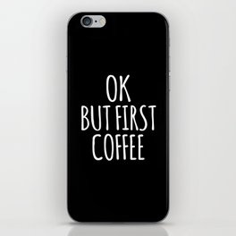 OK BUT FIRST COFFEE (Black & White) iPhone Skin
