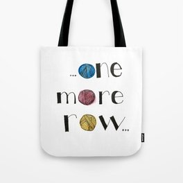...One More Row... Tote Bag