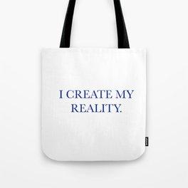 I create my reality Tote Bag