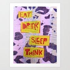 Eat Drink Sleep Think Art Print