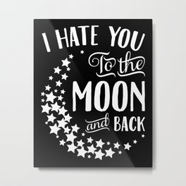 I Hate You to the Moon and Back Metal Print