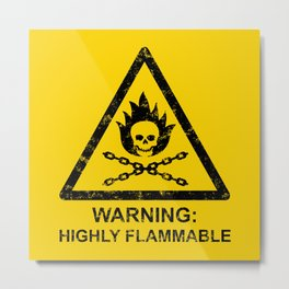 Warning: Highly Flammable Metal Print
