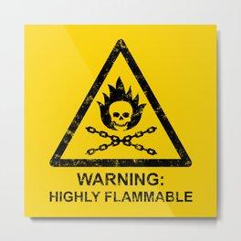 Warning: Highly Flammable Metal Print