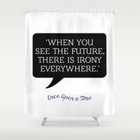 ouat Shower Curtains featuring OUAT Quote | When you see the future there is irony everywhere by CLM Design