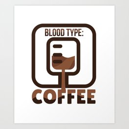 Blood Type: Coffee Art Print