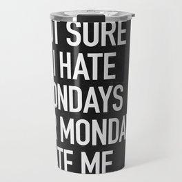 Not sure if I hate mondays or mondays hate me Travel Mug