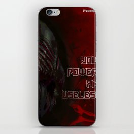 Your power are useless iPhone Skin