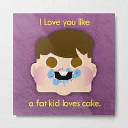 Fattycake love Metal Print