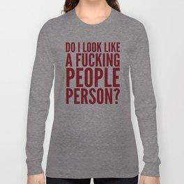 DO I LOOK LIKE A FUCKING PEOPLE PERSON? (Crimson) Long Sleeve T-shirt