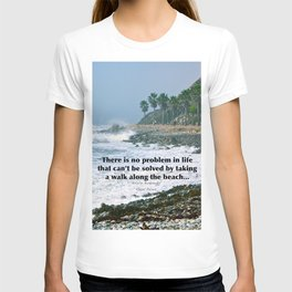 there is no problem in life that can't be solved by taking a walk along the beach... T-shirt