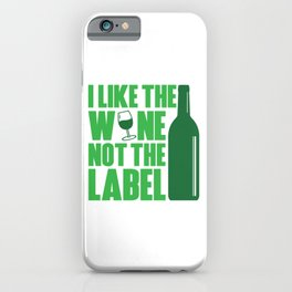 I LIKE THE WINE NOT THE LABEL iPhone Case