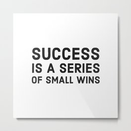 SUCCESS is a series of small wins Metal Print