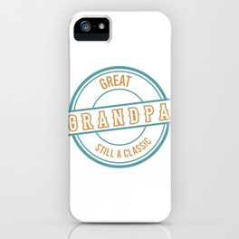 """Great Grandpa Still A Classic"" Father's Day Gift T-shirt Design For Dad Grandpa Grandfather iPhone Case"