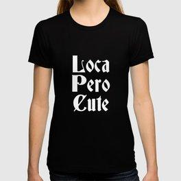 Loca Pero Cute, Chicana Gift, Ruca, Chola T-shirt