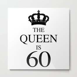 The Queen Is 60 Metal Print