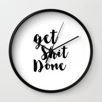 get shit done Wall Clocks featuring Get Shit Done by Radquoteshop