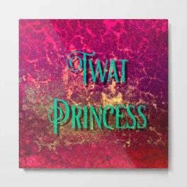 Nasty Girls: Twat Princess Metal Print