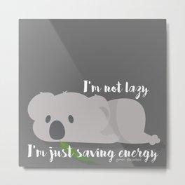 I'm not Lazy #2 Metal Print