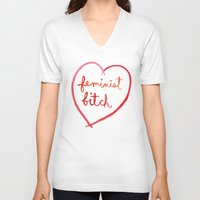 bitch V-neck T-shirts featuring Feminist Bitch by Ambivalently Yours