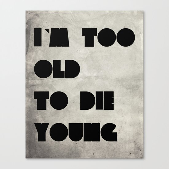 Too old to die young Canvas Print