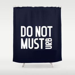 do not musturb. You do not must. Shower Curtain