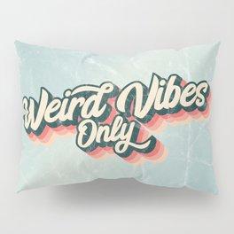 Weird Vibes Only Pillow Sham