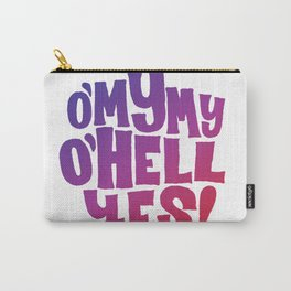 Oh my my, oh hell yes Carry-All Pouch