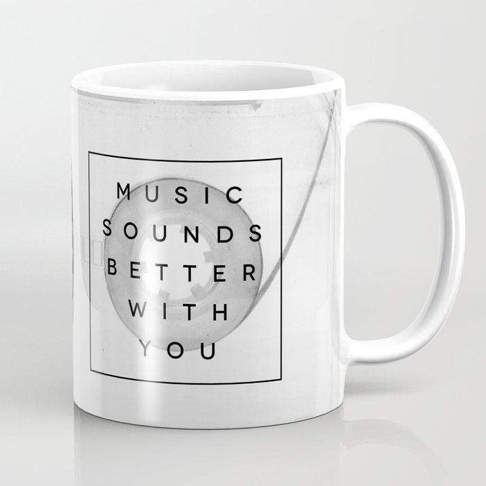 Music Sounds Better With You Coffee Mug