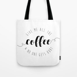 Give Me All The Coffee & No One Gets Hurt Tote Bag