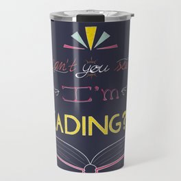 Can't You See I'm Reading?!?! Travel Mug