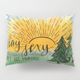 Stay Sexy, Don't Get Murdered Watercolor Pillow Sham