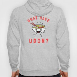 What Have Udon? Hoody