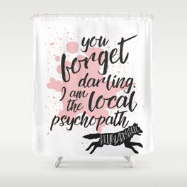 The Local Psychopath Shower Curtain