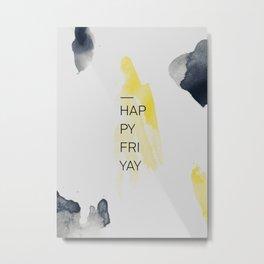 Happy Friyay Metal Print