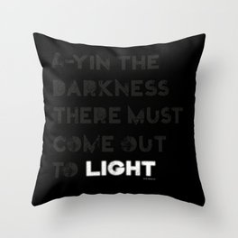A-yin the darkness... Throw Pillow