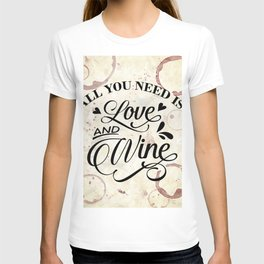 All you need is love and wine - wine lover's Valentine T-shirt