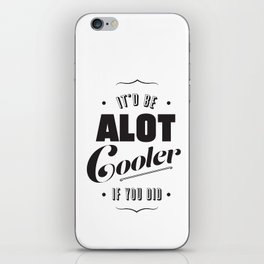 A lot Cooler If You Did  iPhone Skin