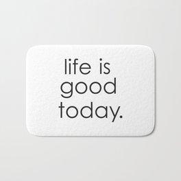 Life is good today Bath Mat