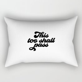 This Too Shall Pass, Inspirational Quote, Inspiration Art Rectangular Pillow