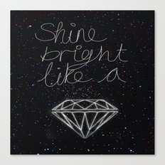 SHINE BRIGHT LIKE A DIAMOND  Canvas Print