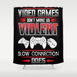 Slow Internet Connection Makes Us Violent Shower Curtain