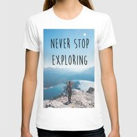 never stop exploring T-shirts featuring Never Stop Exploring by SeanG