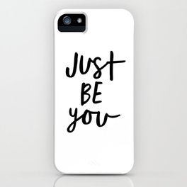 Just Be You black and white contemporary minimalism typography design home wall decor bedroom iPhone Case