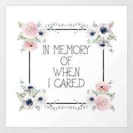 In Memory of When I Cared - white version Art Print