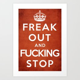 Freak Out and #%&#* Stop Art Print