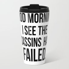 I see the assassins have failed quote Travel Mug