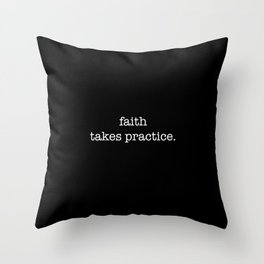 faith takes practice. Throw Pillow